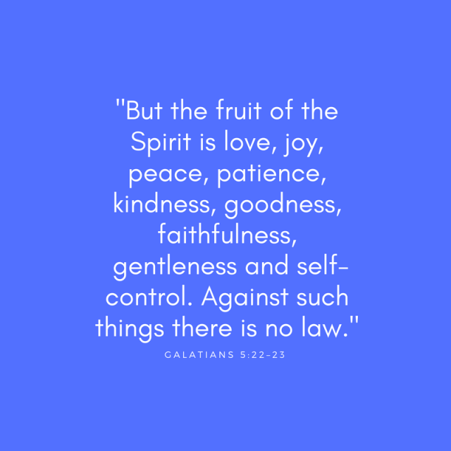 But the fruit of the Spirit is love, joy, peace, forbearance, kindness, goodness, faithfulness, 23 gentleness and self-control. Against such things there is no law.